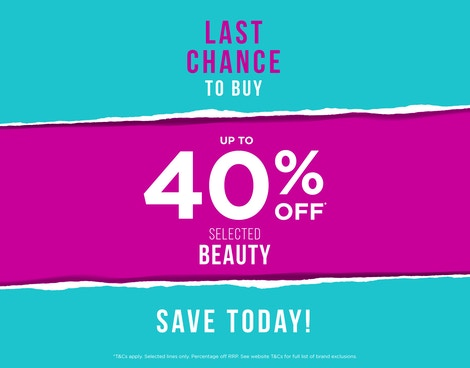 UP TO 40% OFF SELECTED* BEAUTY