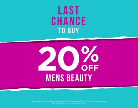 UP TO 20% OFF SELECTED* MENS BEAUTY